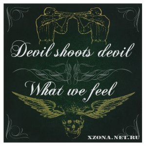 What We Feel & Devil Shoots Devil - Split CD (2007)