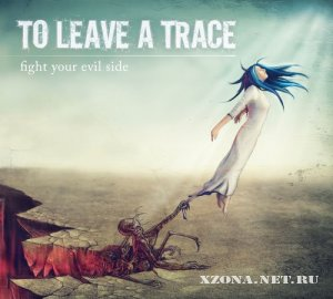 To Leave A Trace - Fight Your Evil Side (2009)
