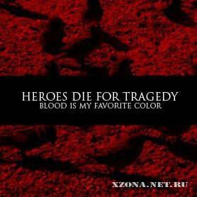 Heroes Die For Tragedy - Blood Is My Favourite Color (EP) (2009)