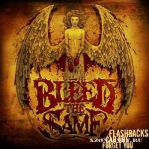 Bleed The Same - Flashbacks Can Not Forget You (2009)