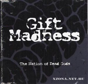 Gift of madness - The nation of dead gods (2006)