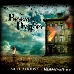 Beneath The Dystopy - Mutilations Of Humanity (2010)