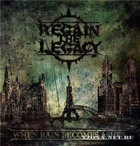 Regain The Legacy - When Rain Becomes Ashes (EP) (2009)