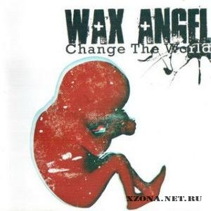 Wax Angel - Change The World (2008)
