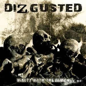 Dizgusted - Waltz With the Demon (2009)
