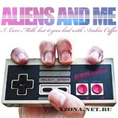 Aliens And Me - I Love Milk,But It Goes Bad With Arabia Coffee [Single] (2010)
