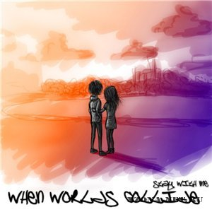 When Worlds Collide - Stay With Me (2010)