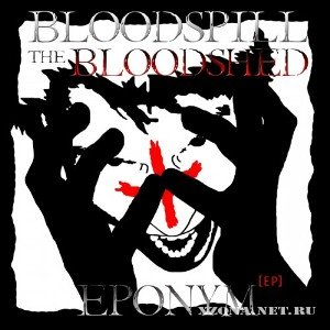 Bloodspill The Bloodshed - Eponym (2010)