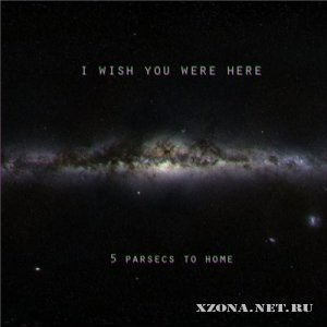 I Wish You Were Here - 5 Parsecs To Home (2010)
