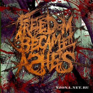 Freedom became ashes - ��������, ������� ������� ��� ���� ����� (Single) (2010)