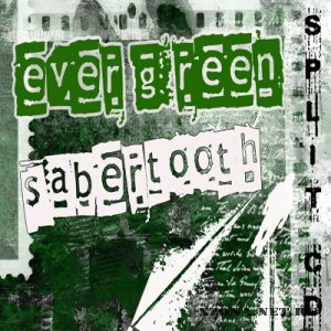 Ever Green & Sabertooth - Split (2010)
