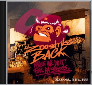 Zoo Strikes Back - Cause We Do It For Da Streets (2010)