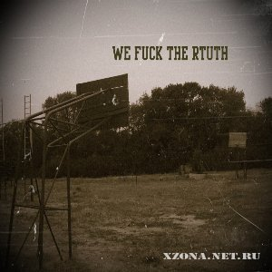 WE FUCK THE TRUTH - Instrumental (EP) (2010)