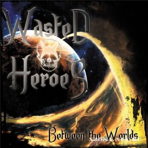 Wasted Heroes - Between The Worlds (2010)