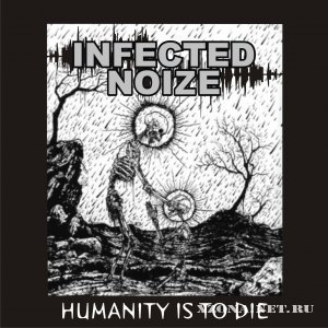 Infected noize - Humanity is to die (EP) (2010)