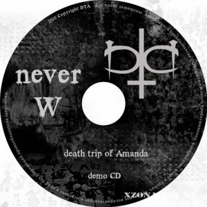 Death trip of Amanda - Never W (Demo EP) (2010)