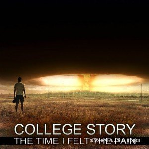 College Story - The Time I Felt The Pain (Single) (2010)