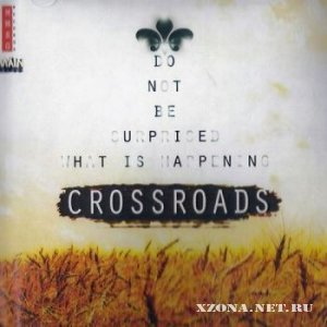 Do Not Be Surprised What Is Happening - Crossroads (2010)