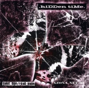 .HiDDen tiMe. (HiDDen tiMe) - Fake Life / Real Pain (2010)