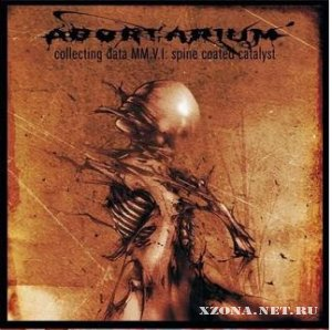 Abortarium - Collecting Data MM.V.I Spine Coated Catalyst (2006)