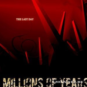 Millions Of Years - The Last Day (2008)