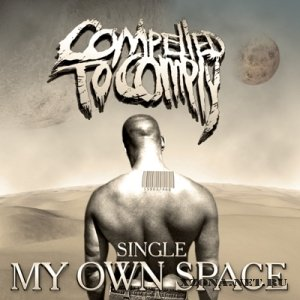 Compelled to Comply - My Own Space [Single] (2010)