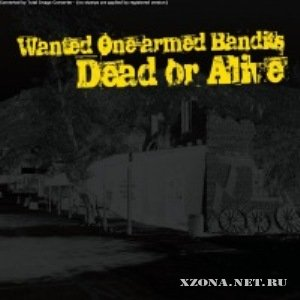 Wanted one-аrmed Bandits - Dead or Alive (2010)