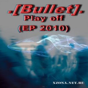 [Bullet] - Play off (EP) (2010)