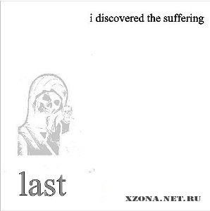I Discovered The Suffering - Last (2010)