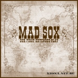 Mad Sox - Our First Extended Play [EP] (2010)