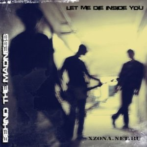 Behind the madness - Let Me Die Inside You [EP] (2010)