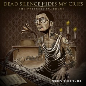 Dead Silence Hides My Cries - The Wretched Symphony (2010-2011)