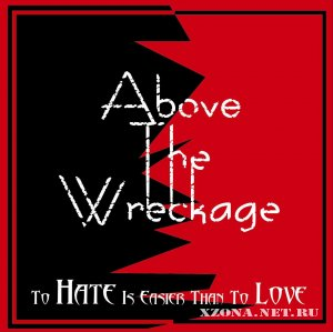 Above the wreckage - To hate is easier than to love (EP) (2010)