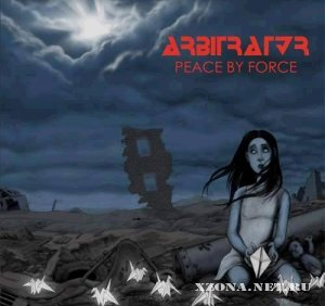 Arbitrator - Peace By Force (2010)