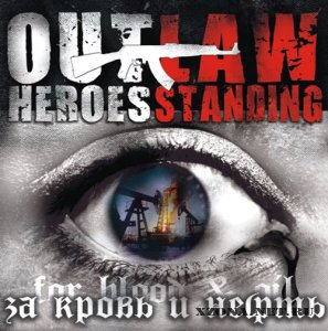 Outlaw Heroes Standing - За Кровь И Нефть (For Blood And Oil) (2010)