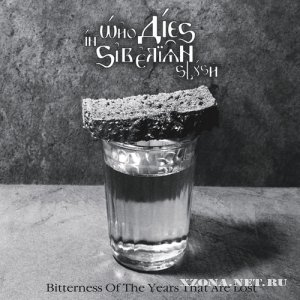 Who Dies In Siberian Slush - Bitterness Of The Years That Are Lost (2010)