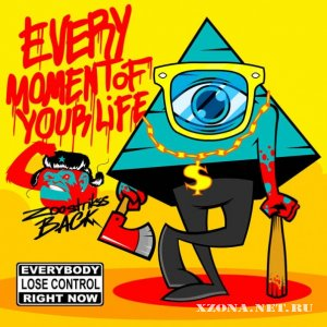 Zoo Strikes Back - Every Moment Of Your Life (Single) (2011)