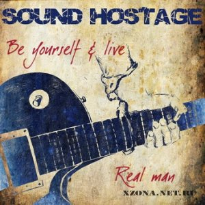 Sound Hostage - Be Yourself And Live / Real Man [Single] (2011)