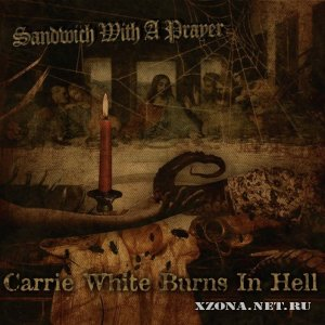 Carrie white burns in hell - Sandwich with a prayer (EP) (2011)