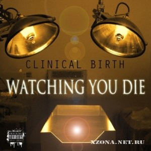 Watching You Die - Clinical Birth [EP] (2011)