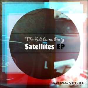 The Sideburns Party - Satellites [EP] (2011)