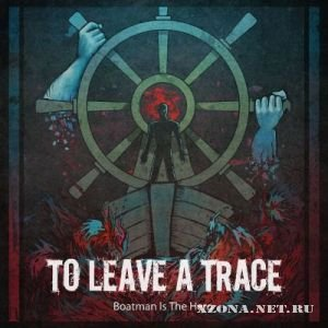 To Leave A Trace - Boatman is The Hero [EP] (2011)