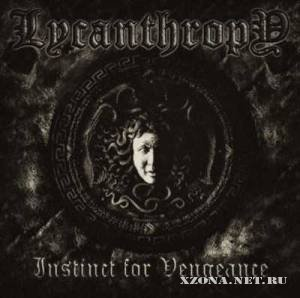 Lycanthropy - Instinct For Vengeance (2011)