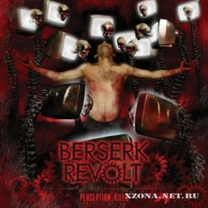 Berserk Revolt - Perception Kills (2011)