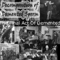 Decomposition Of Demented Sperm - The Final Act Of Demented (2006)