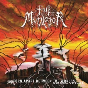The Mutilator - Torn Apart Between The Worlds (2011)