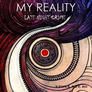 My Reality - Late Night Crime [Single] (2010)