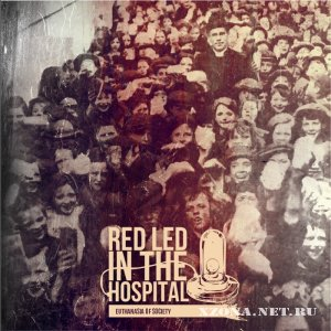 Red led in the hospital - Euthanasia society (EP) (2011)