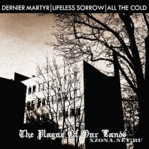 Dernier Martyr | Lifeless Sorrow | All The Cold - Plague Of Our Lands (2009)