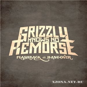 Grizzly Knows No Remorse - Flashback 'N' Hangover (2009)